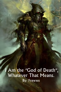 """I Am the """"God of Death"""", Whatever That Means. (Original)"""